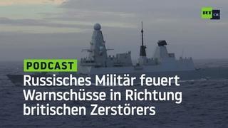 Russisches Militär feuert Warnschüsse in Richtung britischen Zerstörers