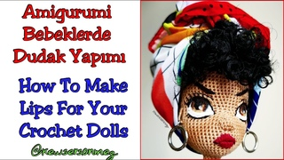 Amigurumi Dudak Yapımı (How To Make Lips For Your Crochet Dolls)