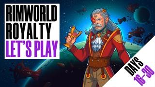 Выживание в Rimworld + Royalty DLC с нуля (день 16-30)