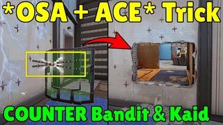 The * NEW * 1 MILLION IQ [ OSA + ACE ] Trick To Counter Bandit & Kaid - Rainbow Six Siege